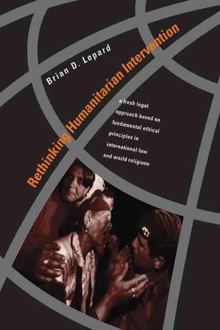 Rethinking Humanitarian Intervention By Lepard, Brian D.